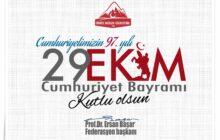 Federasyon Başkanımız Prof. Dr. Ersan Başar'ın 29 Ekim Mesajı